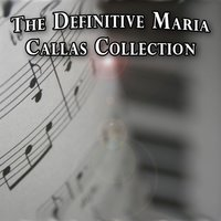 The Definitive Maria Callas Collection — Maria Callas