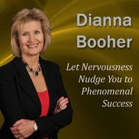 Let Nervousness Nudge You to Phenomenal Success: Communicate With Confidence Series — Dianna Booher, CPAE