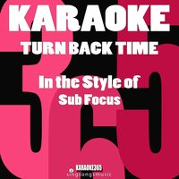 Turn Back Time (In the Style of Sub Focus) - Single — Karaoke 365