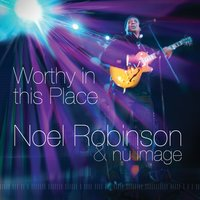 Worthy in This Place — Noel Robinson, Nu Image
