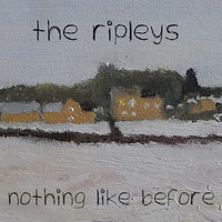 Nothing Like Before — The Ripleys