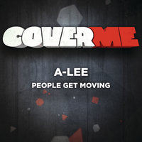 Cover Me - People Get Moving — A-LEE