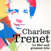 Charles Trenet : La mer and Greatest Hits — Charles Trenet
