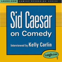 Sid Caesar on Comedy — Sid Caesar, Kelly Carlin