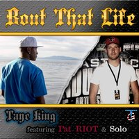'Bout That Life (feat. Pat Riot & Solo) — Taye King