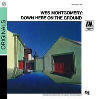 Down Here On The Ground — Wes Montgomery