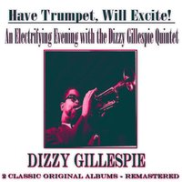 An Electrifying Evening with the Dizzy Gillespie Quintet: Have Trumpet, Will Excite! — Dizzy Gillespie Quintet