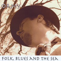 Folk, Blues and the Sea — Ormy