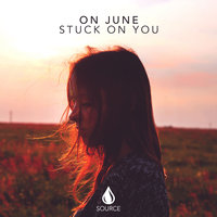Stuck On You — On June