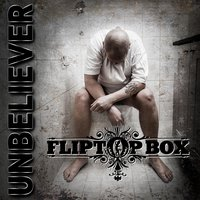 Unbeliever — Fliptop Box