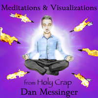 Meditations & Visualizations from Holy Crap — Dan Messinger