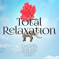 Total Relaxation - Chopin, Debussy & Liszt — сборник