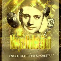 The Mega Collection — Enoch Light & His Orchestra