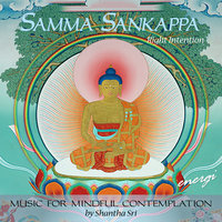 Samma Sankappa: Right Intention. Music for Mindful Contemplation — Shantha Sri