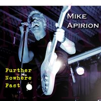 Mike Apirion-Further Nowhere Fast — Mike Apirion