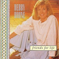 Friends For Life — Debby Boone