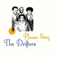 Please Stay — The Drifters