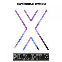 Project X — Invisible Storm