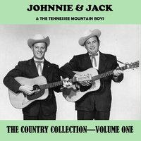 The Country Collection, Vol. 1 — Jack, Johnnie, The Tennessee Mountain Boys, Johnnie & Jack & The Tennessee Mountain Boys