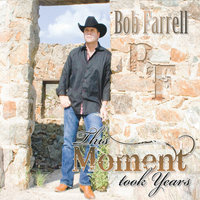 This Moment Took Years — BOB FARRELL