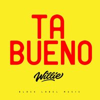 Ta Bueno — DJ WILLIE