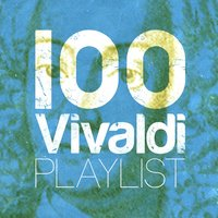 100 Vivaldi Playlist — Антонио Вивальди