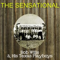 The Sensational Bob Wills His Texas Playboys — Bob Wills