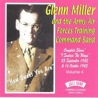 "How Sweet You Are - Complete Shows "" I Sustain the Wings"" 25th September 1943 & 16th October 1943, Volume 4 — Glenn Miller & The Army Air Forces Training Command Band"