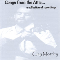 Songs from the Attic — Clay Mottley