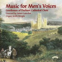 Music for Men's Voices — The Gentlemen of Durham Cathedral|James Lancelot|Keith Wright