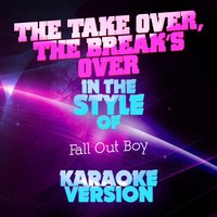The Take over, The Break's Over (In the Style of Fall out Boy) - Single — Ameritz Audio Karaoke