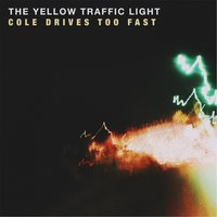 Cole Drives Too Fast — The Yellow Traffic Light