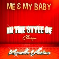 Me & My Baby (In the Style of Chicago) - Single — Ameritz Audio Karaoke