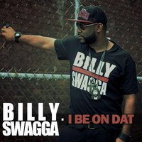 I Be On Dat — Billy Swagga