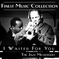 Finest Music Collection: I Waited For You — The Jazz Messengers