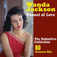 Funnel of Love: The Best of Wanda Jackson (80 Greatest Hits) — Wanda Jackson