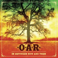In Between Now And Then — O.A.R.