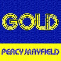 Gold: Percy Mayfield — Percy Mayfield