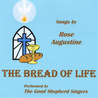 The Bread of Life — Rose Augustine & The Good Shepherd Singers