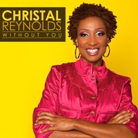 Without You — Christal Reynolds