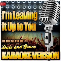 I'm Leaving It Up to You (In the Style of Dale and Grace) — Ameritz Top Tracks