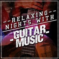 Relaxing Nights with Guitar Music — сборник