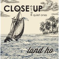 Land Ho — Close Up On the Quiet Ones