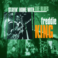 Stayin' Home With The Blues — Freddie King