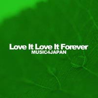 Love It Love It Forever — Music4japan