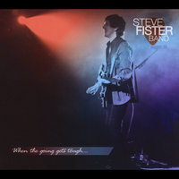 When the Going Gets Tough — Steve Fister Band
