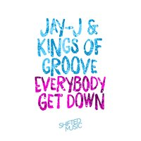 Everybody Get Down — Jay-J, Kings Of Groove, Jay-J & Kings Of Groove