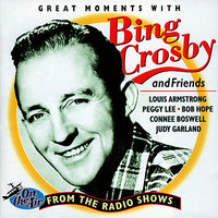 Bing Crosby and Friends: Great Moments from the Radio Shows — Bing Crosby