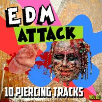 EDM Attack - 10 Piercing Tracks, Vol. 10 — EDM Mother Funkers