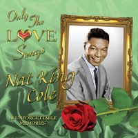 "Only the Love Songs of Nat ""King"" Cole — Nat King Cole"